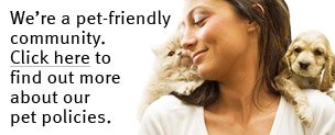 We're a pet-friendly community. Click here to find out more about our pet policies